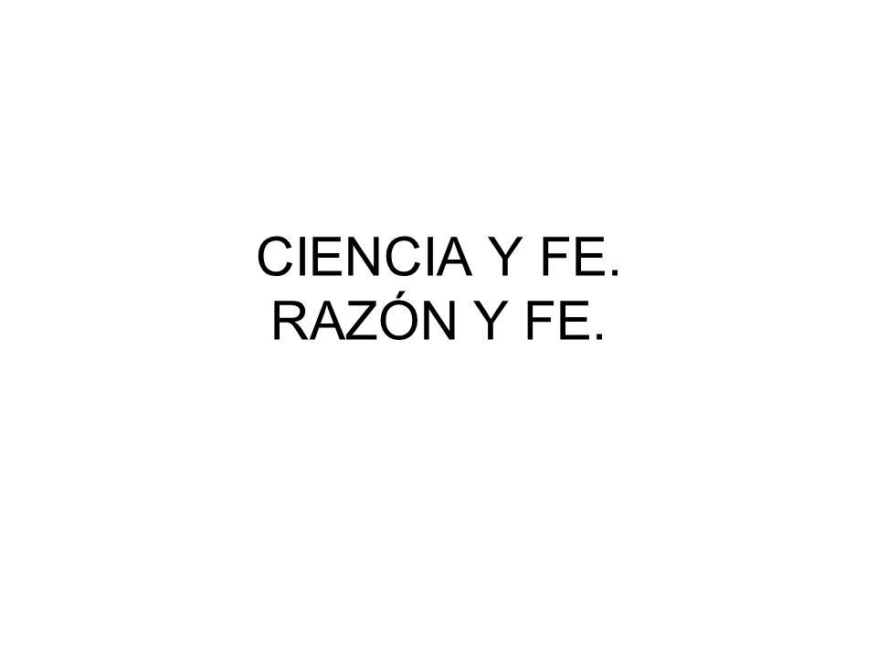 CIENCIA Y FE. RAZÓN Y FE.