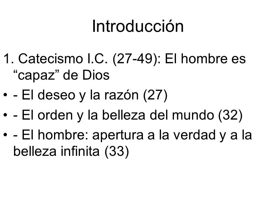 Introducción 1. Catecismo I.C. (27-49): El hombre es capaz de Dios
