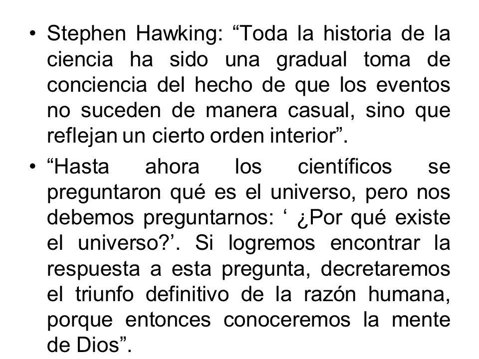 Stephen Hawking: Toda la historia de la ciencia ha sido una gradual toma de conciencia del hecho de que los eventos no suceden de manera casual, sino que reflejan un cierto orden interior .