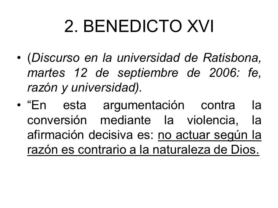 2. BENEDICTO XVI (Discurso en la universidad de Ratisbona, martes 12 de septiembre de 2006: fe, razón y universidad).