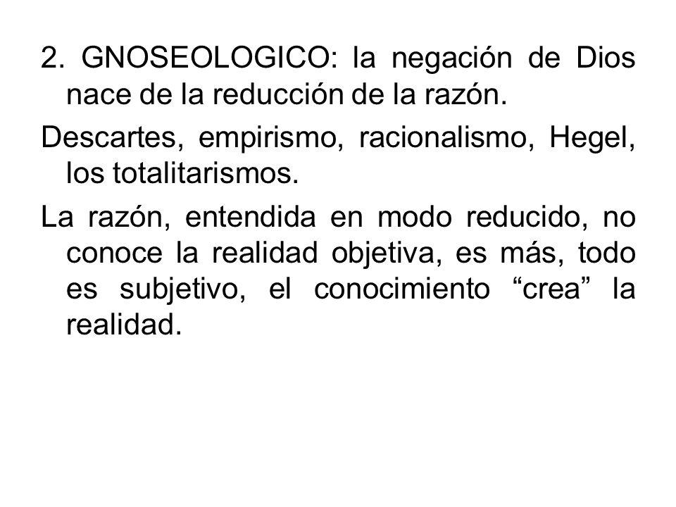 2. GNOSEOLOGICO: la negación de Dios nace de la reducción de la razón.