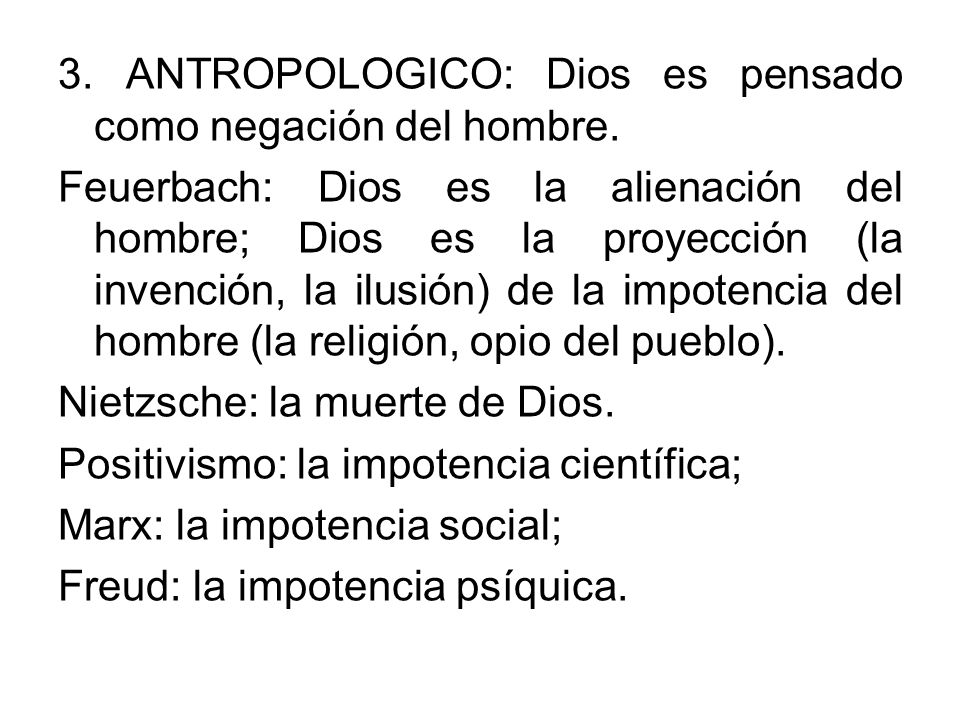 3. ANTROPOLOGICO: Dios es pensado como negación del hombre.