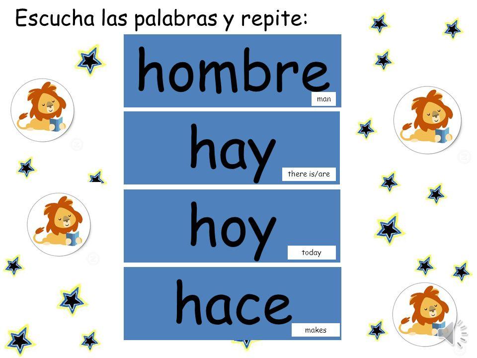 hombre hay hoy hace Escucha las palabras y repite: man there is/are