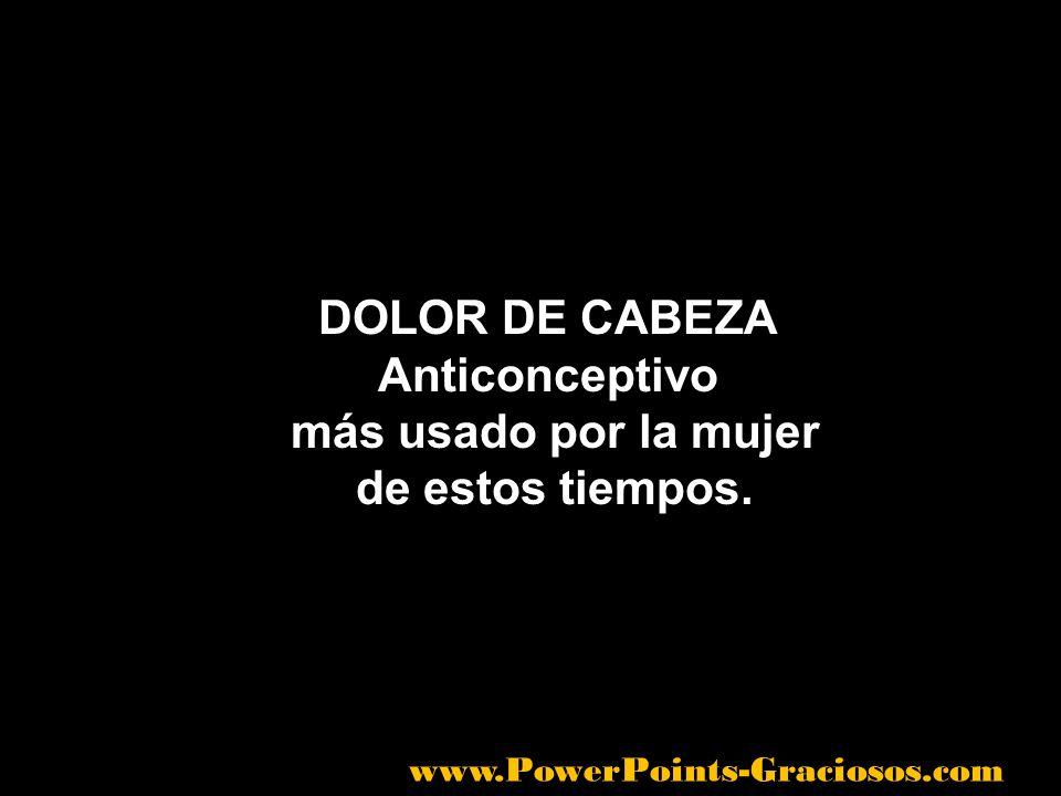 DOLOR DE CABEZA Anticonceptivo más usado por la mujer