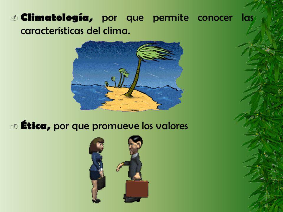 Climatología, por que permite conocer las características del clima.