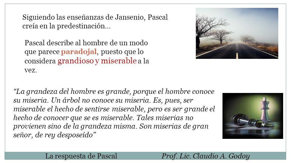 Siguiendo las enseñanzas de Jansenio, Pascal creía en la predestinación…