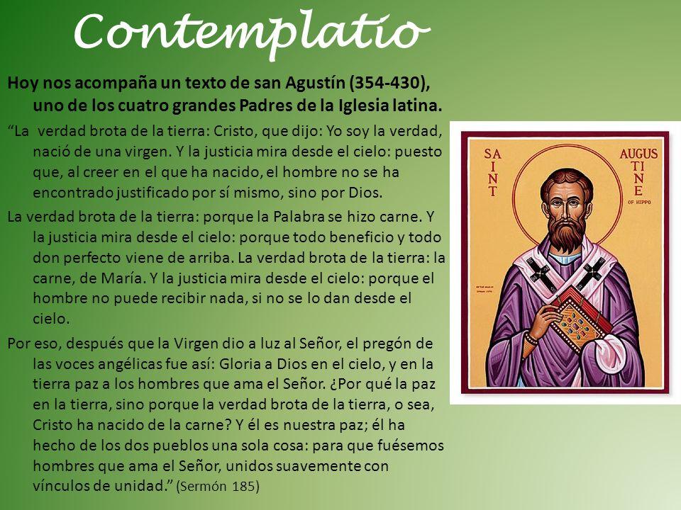 Contemplatio Hoy nos acompaña un texto de san Agustín (354-430), uno de los cuatro grandes Padres de la Iglesia latina.