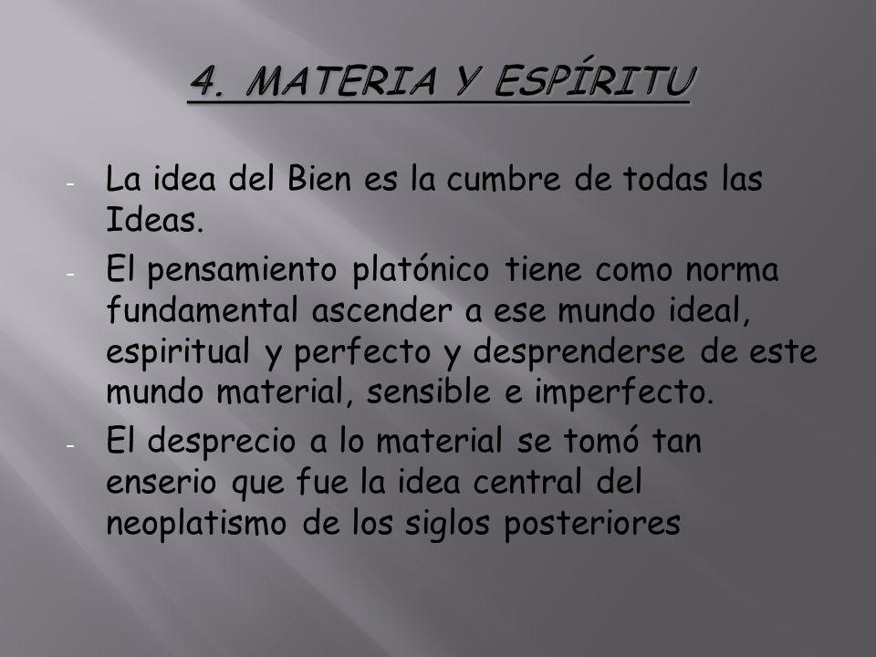 4. MATERIA Y ESPÍRITU La idea del Bien es la cumbre de todas las Ideas.
