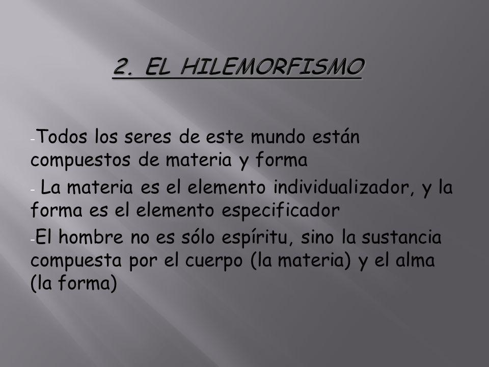 2. EL HILEMORFISMO Todos los seres de este mundo están compuestos de materia y forma.