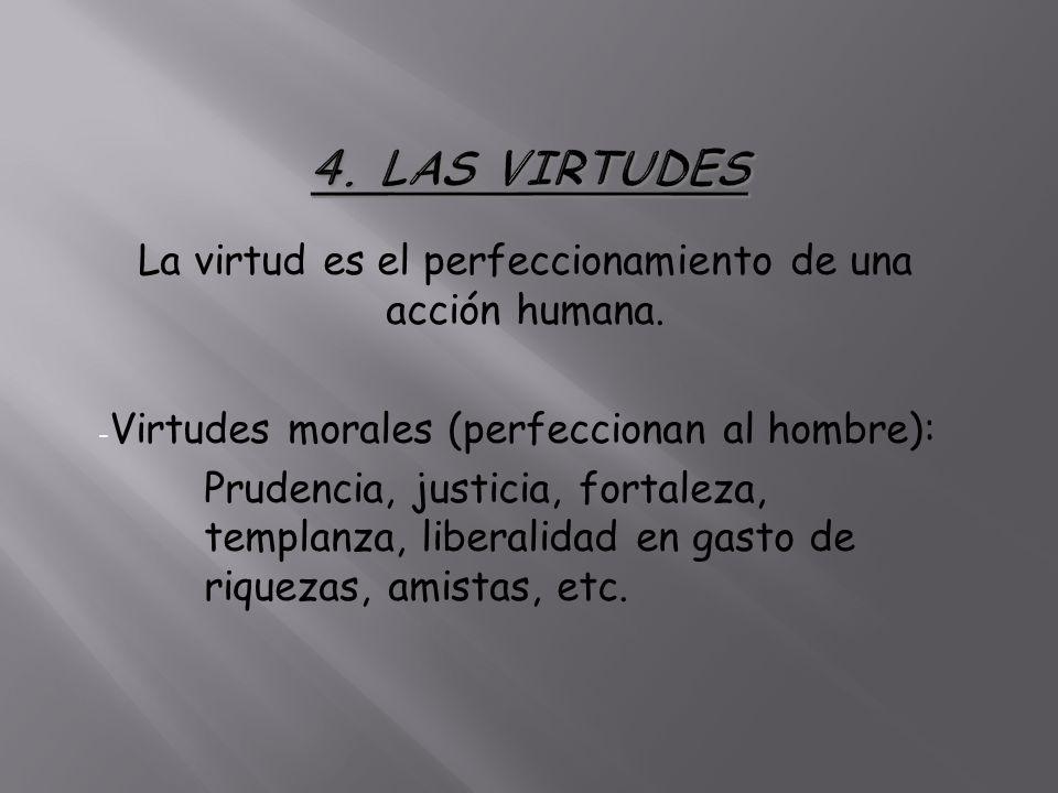 La virtud es el perfeccionamiento de una acción humana.