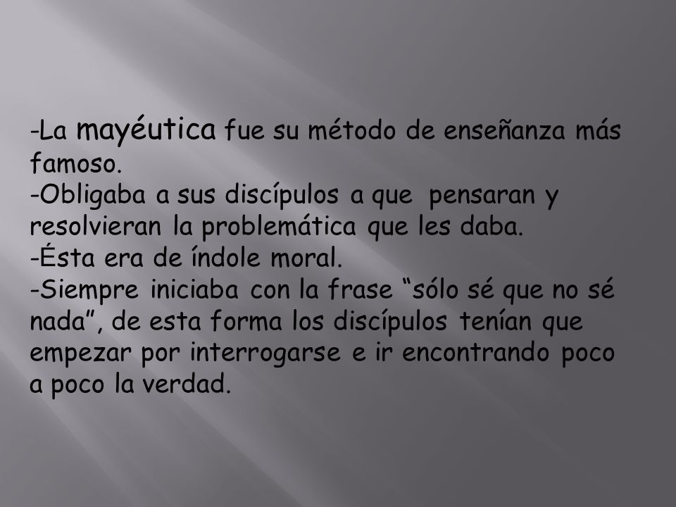 -La mayéutica fue su método de enseñanza más famoso.