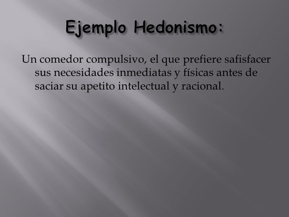 Ejemplo Hedonismo: