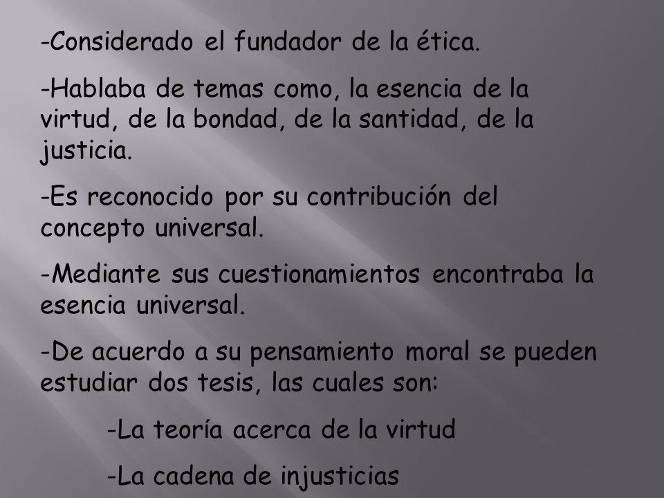 -Considerado el fundador de la ética.