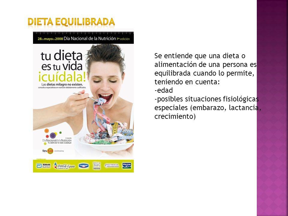 DIETA EQUILIBRADASe entiende que una dieta o alimentación de una persona es equilibrada cuando lo permite, teniendo en cuenta: