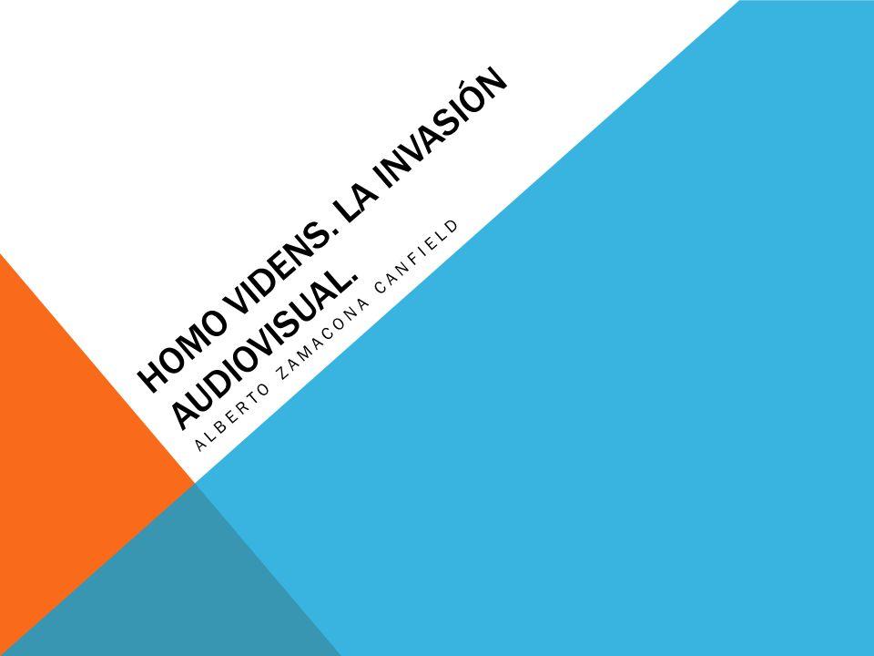 Homo Videns. La invasión Audiovisual.
