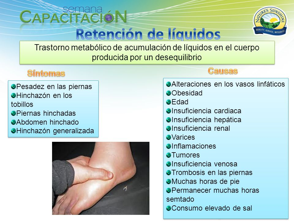 Retención de líquidos Trastorno metabólico de acumulación de líquidos en el cuerpo producida por un desequilibrio.
