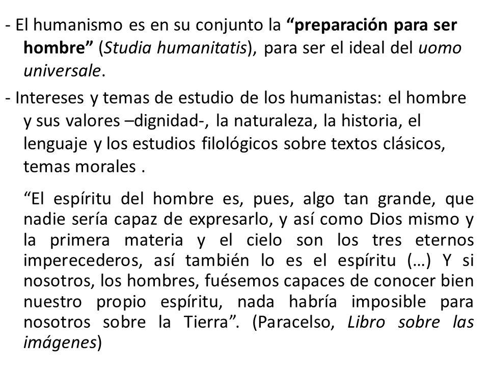 - El humanismo es en su conjunto la preparación para ser hombre (Studia humanitatis), para ser el ideal del uomo universale.