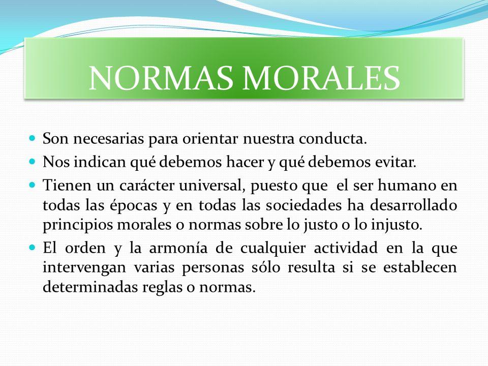 NORMAS MORALES Son necesarias para orientar nuestra conducta.