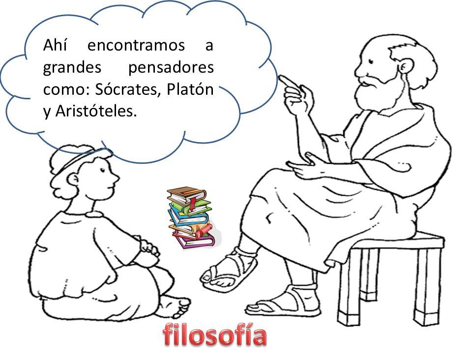 Ahí encontramos a grandes pensadores como: Sócrates, Platón y Aristóteles.