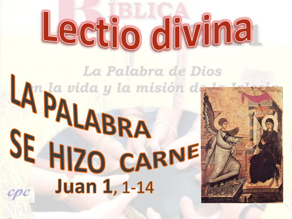 Lectio divina LA PALABRA SE HIZO CARNE Juan 1, 1-14