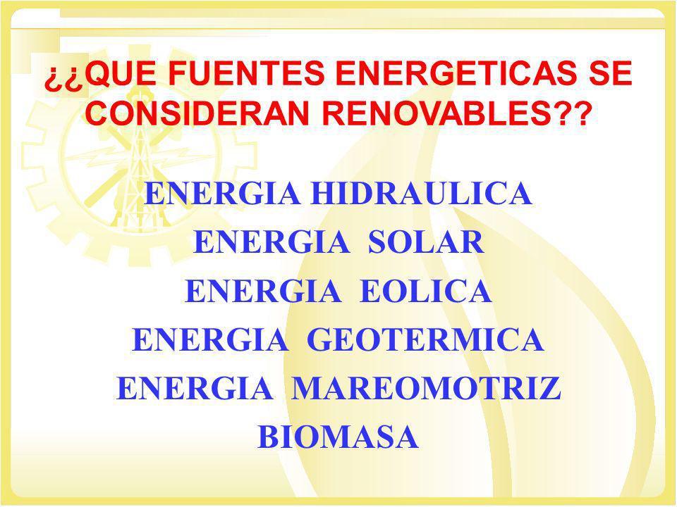 ¿¿QUE FUENTES ENERGETICAS SE CONSIDERAN RENOVABLES