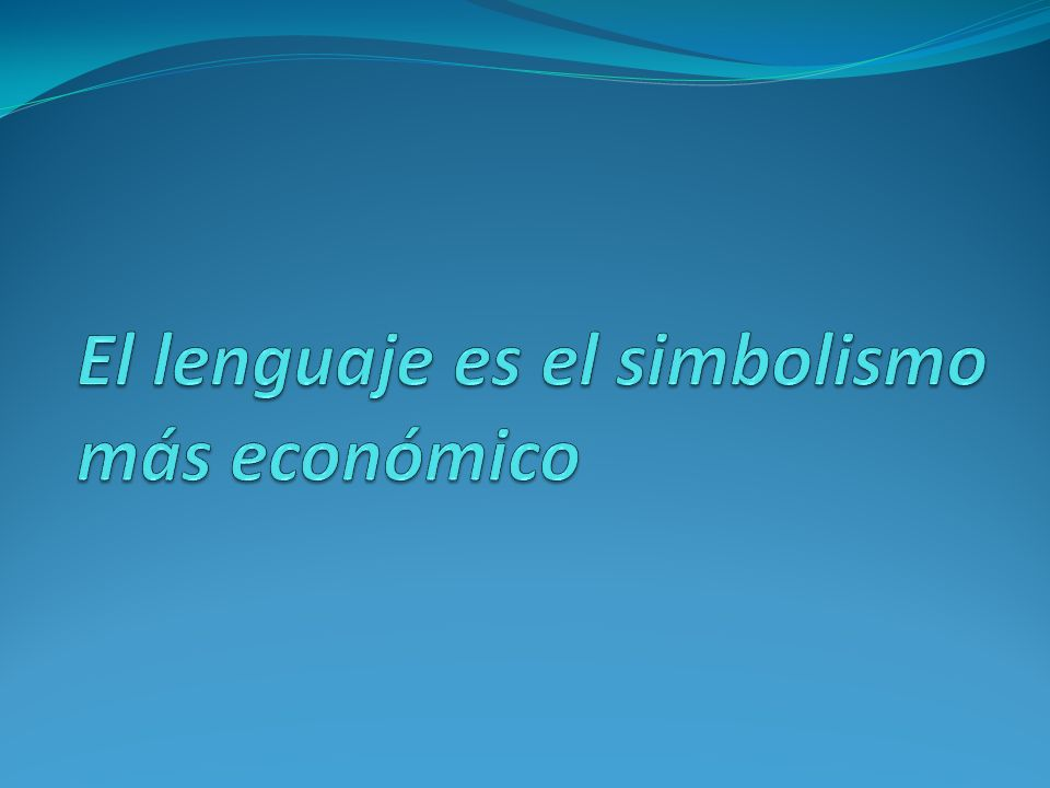 El lenguaje es el simbolismo más económico