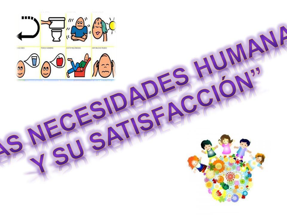 Las necesidades humanas y su satisfacción