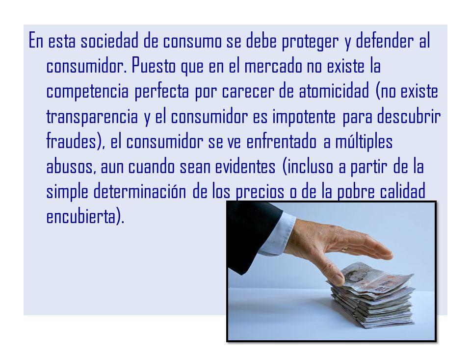 En esta sociedad de consumo se debe proteger y defender al consumidor