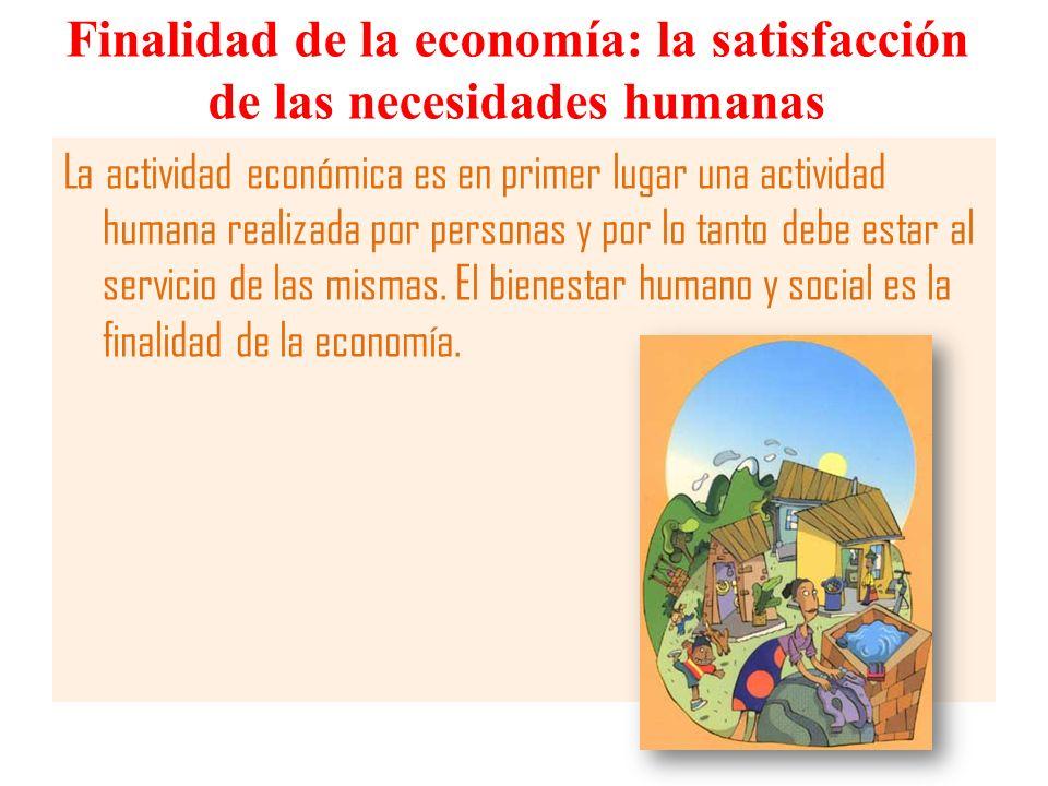 Finalidad de la economía: la satisfacción de las necesidades humanas
