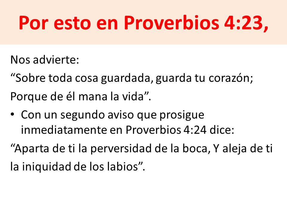 Por esto en Proverbios 4:23,
