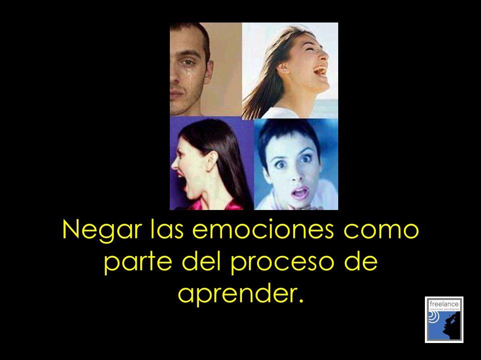 Negar las emociones como parte del proceso de aprender.