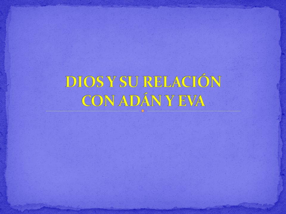 DIOS Y SU RELACIÓN CON ADÁN Y EVA