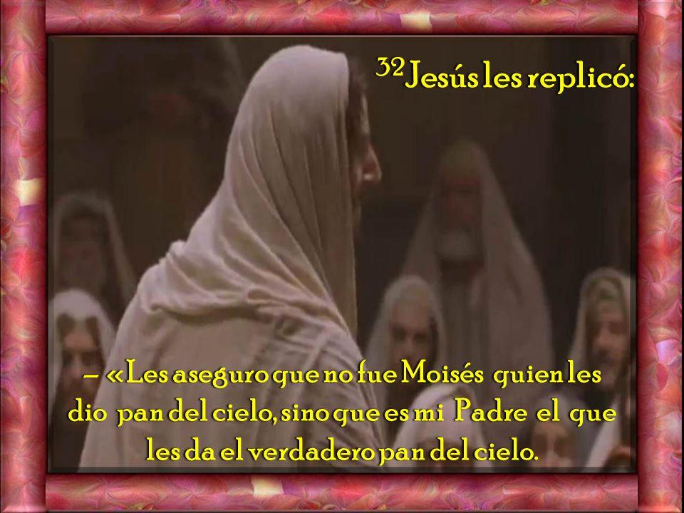 32Jesús les replicó: