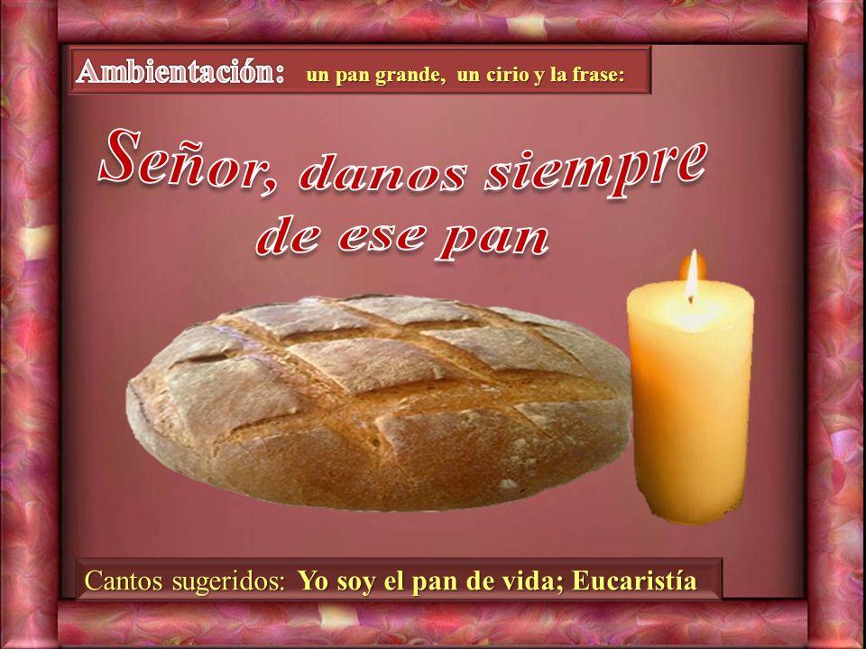 Señor, danos siempre de ese pan