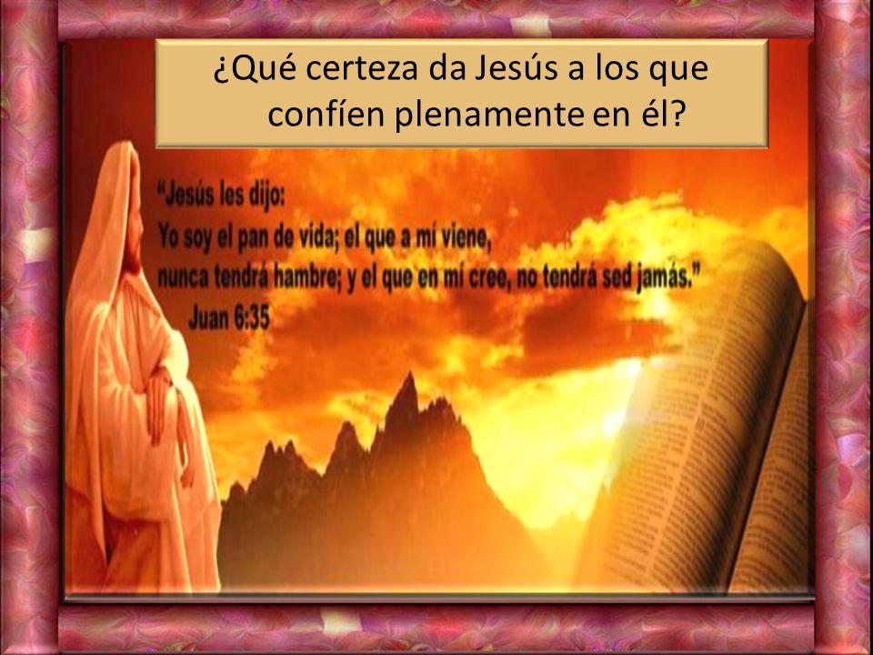 ¿Qué certeza da Jesús a los que confíen plenamente en él