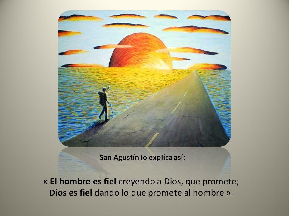 « El hombre es fiel creyendo a Dios, que promete;