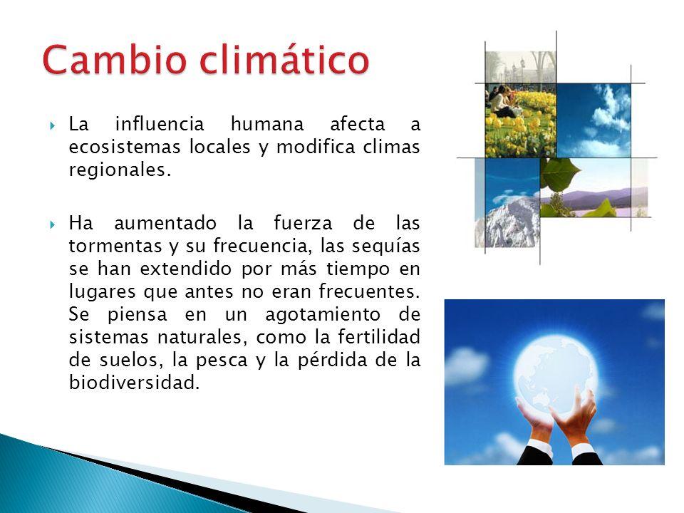 Cambio climático La influencia humana afecta a ecosistemas locales y modifica climas regionales.
