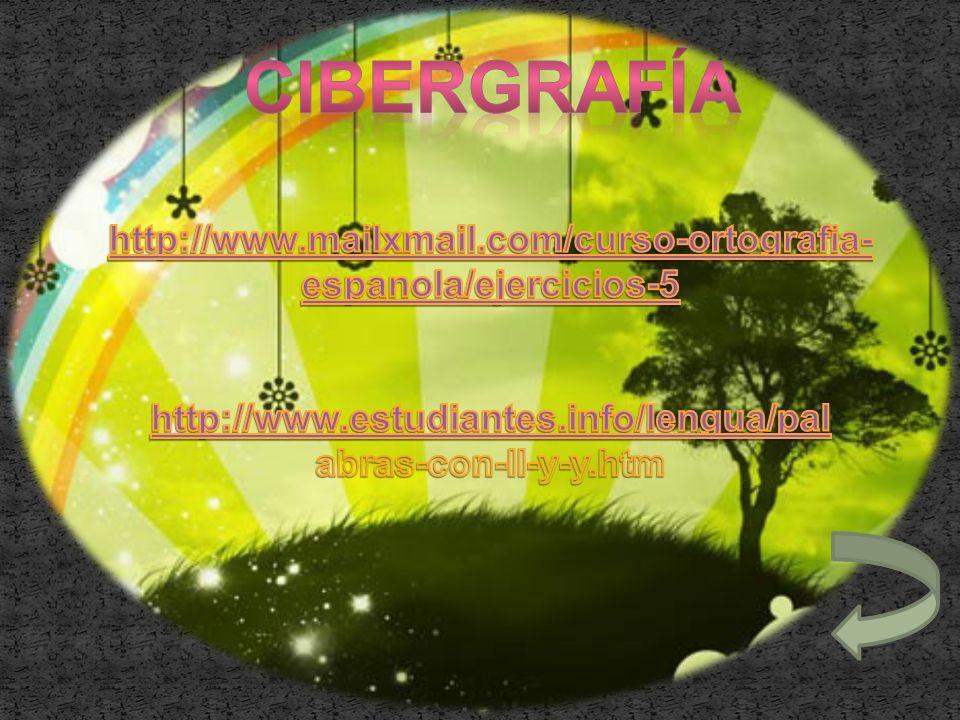 CIBERGRAFÍA http://www.mailxmail.com/curso-ortografia-espanola/ejercicios-5. http://www.estudiantes.info/lengua/pal.