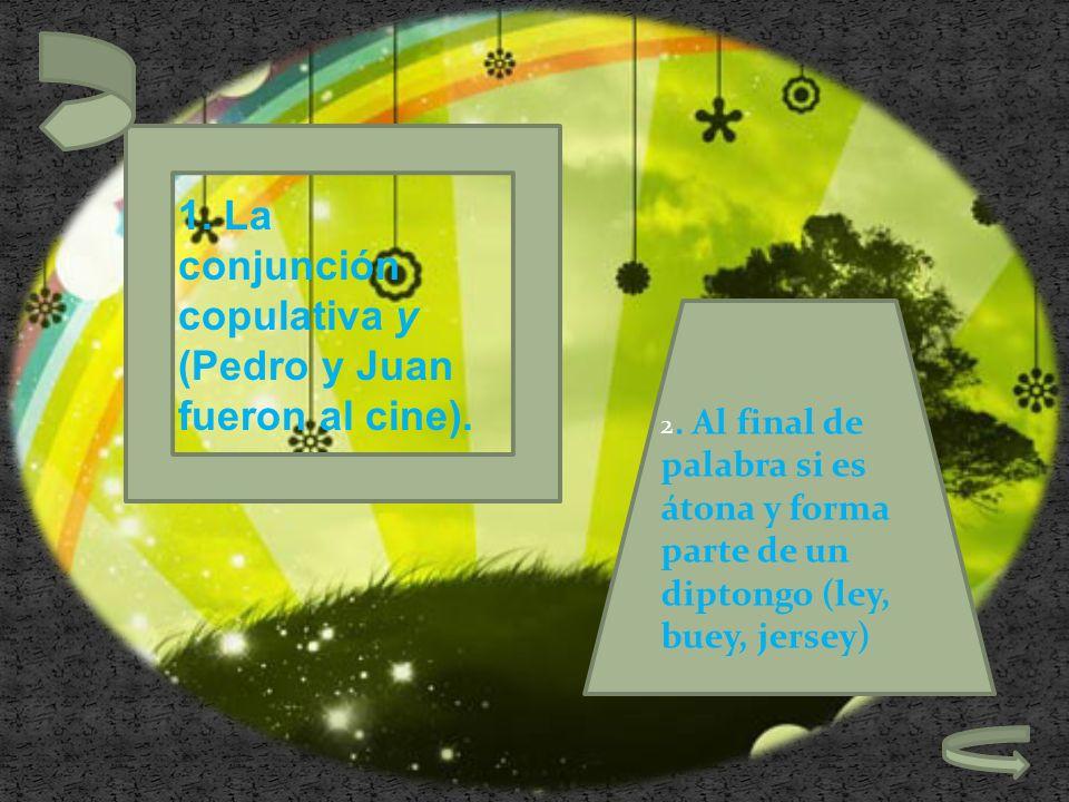1. La conjunción copulativa y (Pedro y Juan fueron al cine).