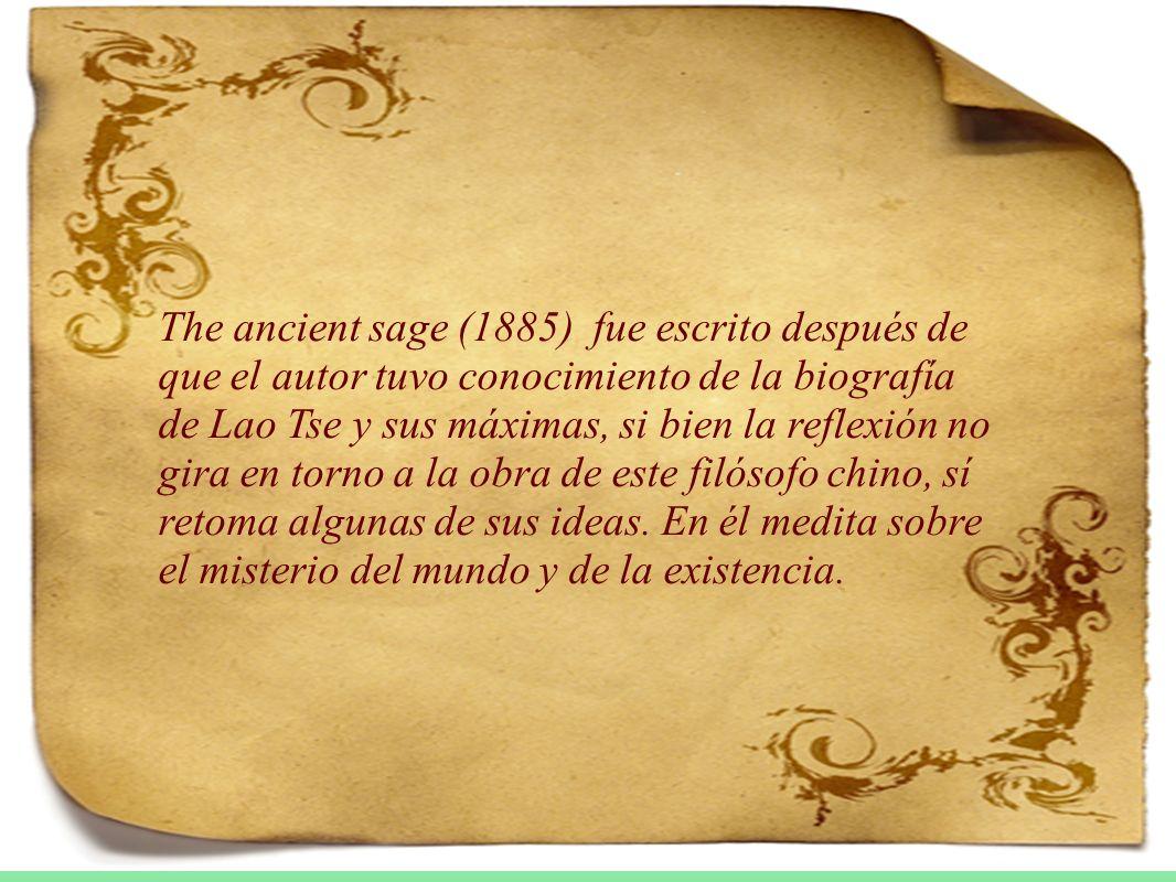 The ancient sage (1885) fue escrito después de que el autor tuvo conocimiento de la biografía de Lao Tse y sus máximas, si bien la reflexión no gira en torno a la obra de este filósofo chino, sí retoma algunas de sus ideas.
