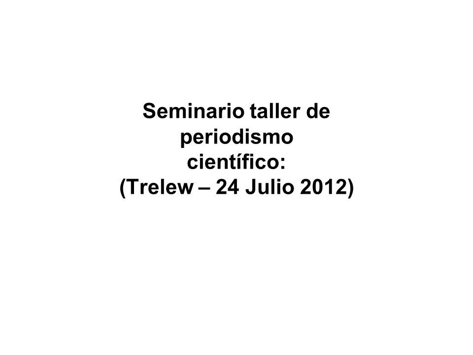 Seminario taller de periodismo científico: (Trelew – 24 Julio 2012)