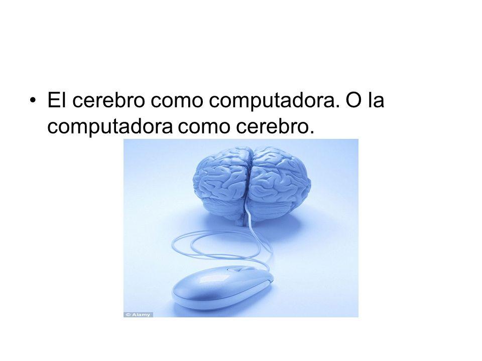 El cerebro como computadora. O la computadora como cerebro.