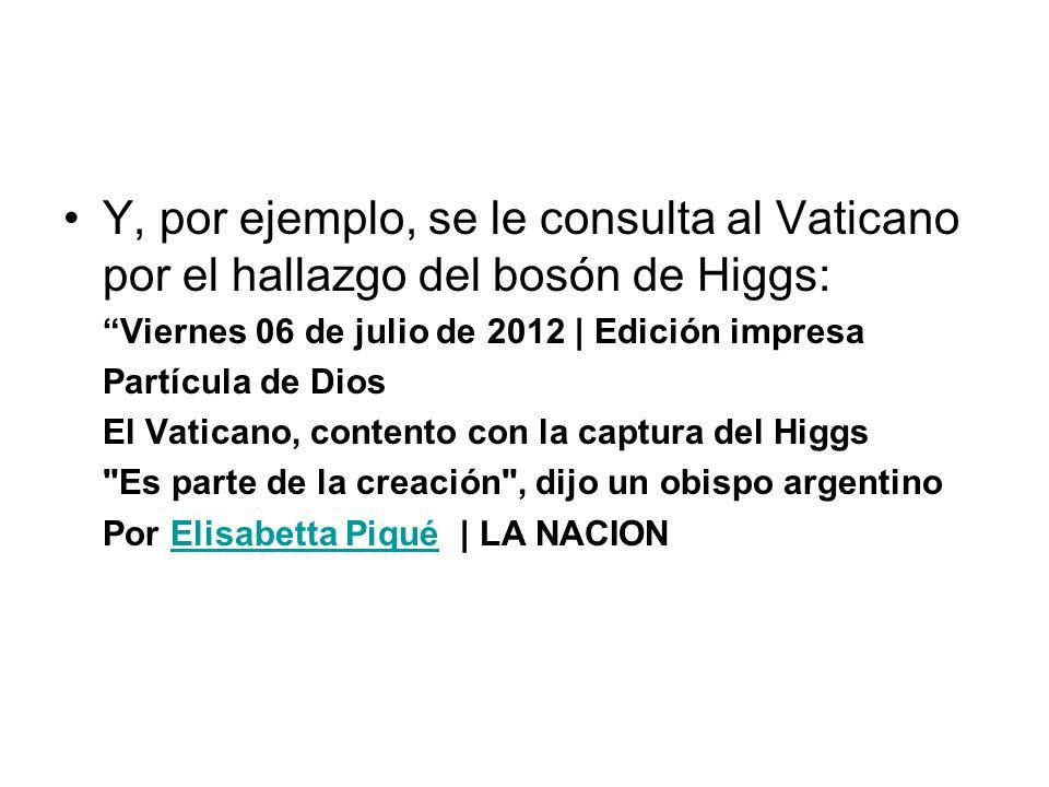 Y, por ejemplo, se le consulta al Vaticano por el hallazgo del bosón de Higgs:
