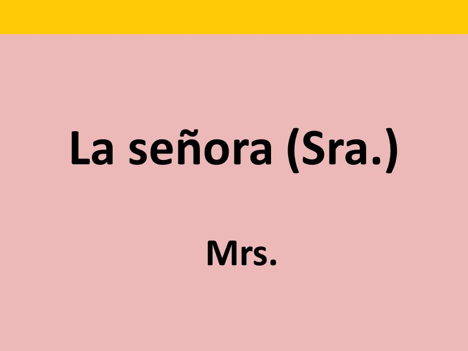La señora (Sra.) Mrs.