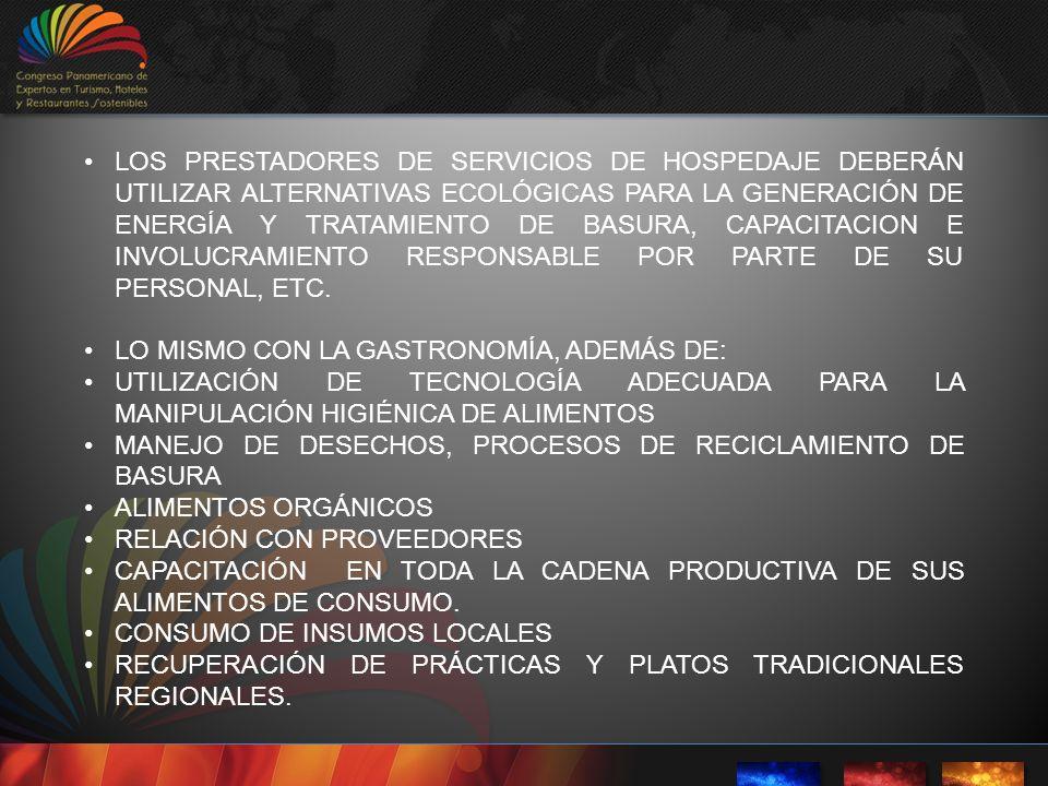 LOS PRESTADORES DE SERVICIOS DE HOSPEDAJE DEBERÁN UTILIZAR ALTERNATIVAS ECOLÓGICAS PARA LA GENERACIÓN DE ENERGÍA Y TRATAMIENTO DE BASURA, CAPACITACION E INVOLUCRAMIENTO RESPONSABLE POR PARTE DE SU PERSONAL, ETC.