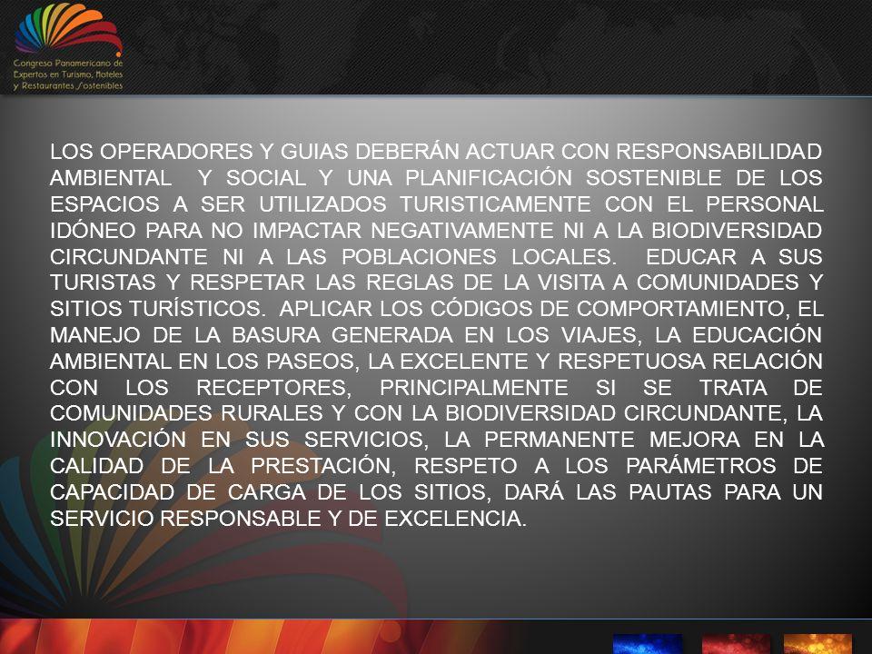 LOS OPERADORES Y GUIAS DEBERÁN ACTUAR CON RESPONSABILIDAD AMBIENTAL Y SOCIAL Y UNA PLANIFICACIÓN SOSTENIBLE DE LOS ESPACIOS A SER UTILIZADOS TURISTICAMENTE CON EL PERSONAL IDÓNEO PARA NO IMPACTAR NEGATIVAMENTE NI A LA BIODIVERSIDAD CIRCUNDANTE NI A LAS POBLACIONES LOCALES.