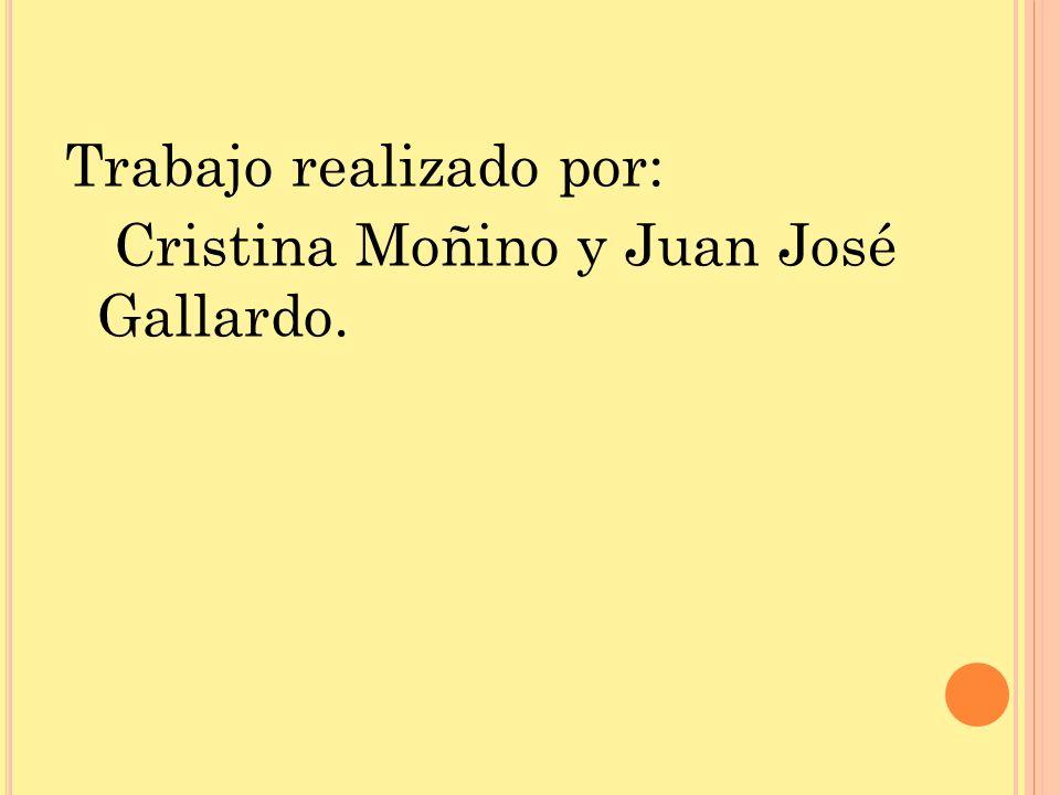 Trabajo realizado por: Cristina Moñino y Juan José Gallardo.