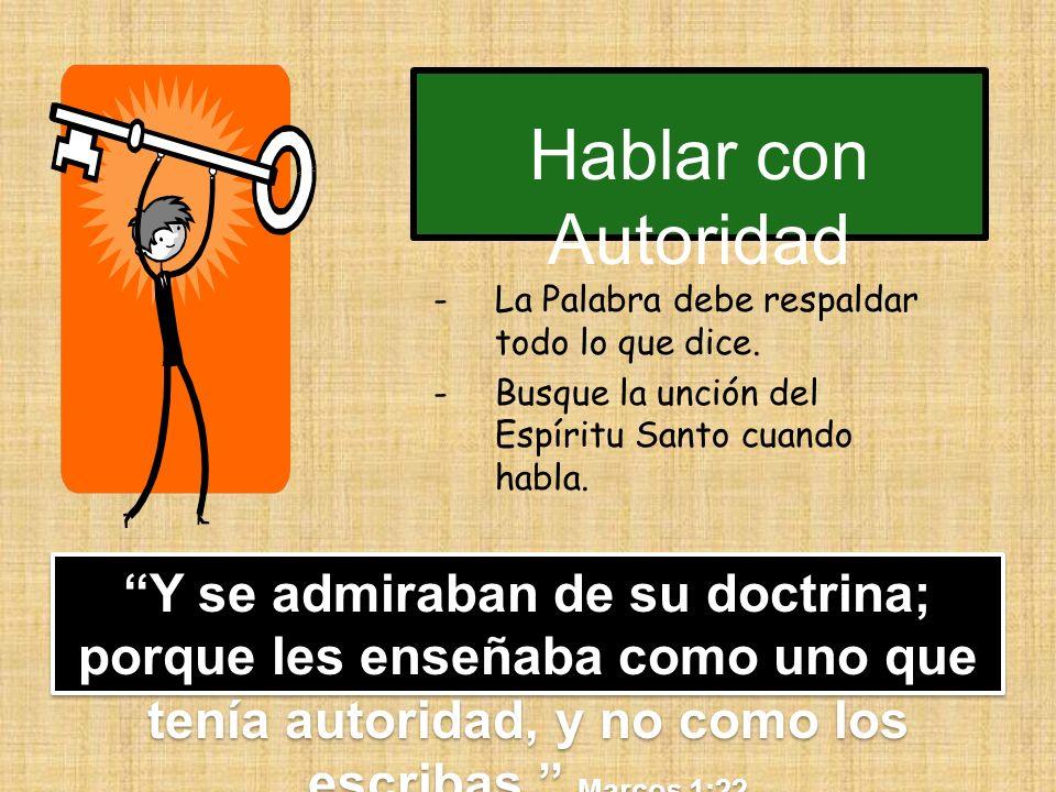 Hablar con Autoridad La Palabra debe respaldar todo lo que dice. Busque la unción del Espíritu Santo cuando habla.