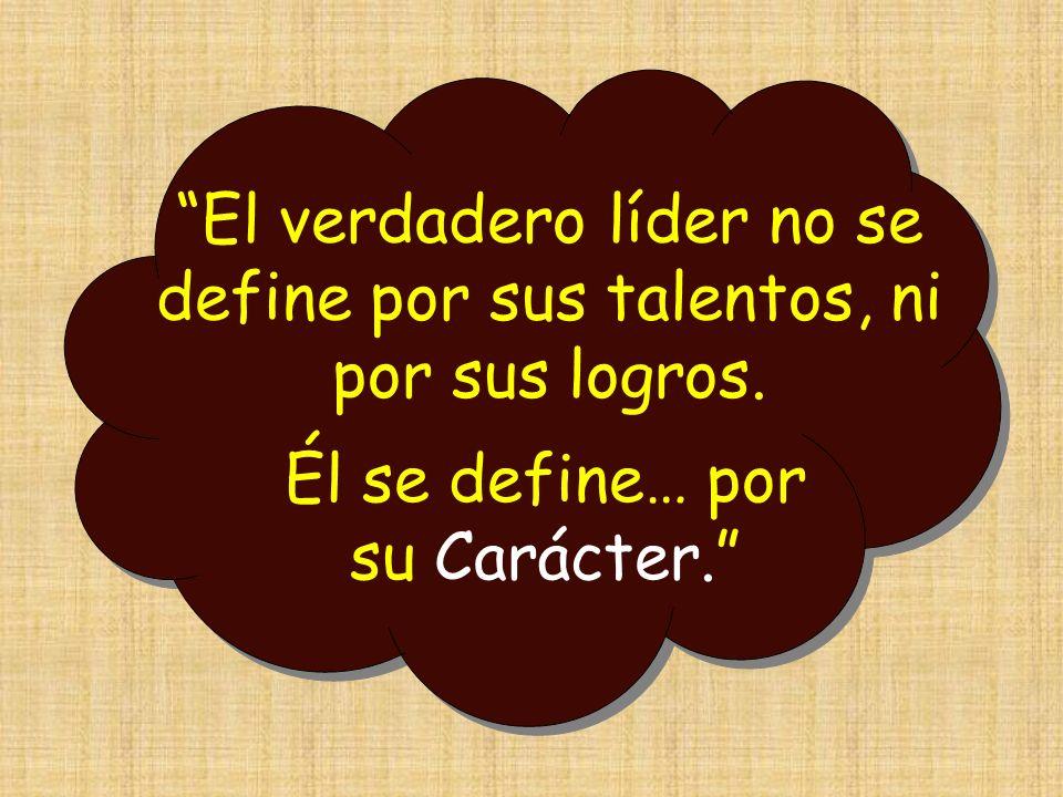 El verdadero líder no se define por sus talentos, ni por sus logros.
