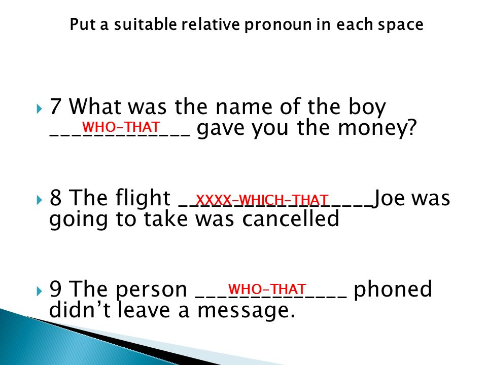 Put a suitable relative pronoun in each space